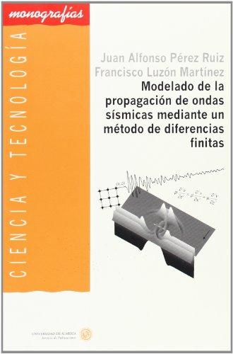 9788482407777: Modelado de la propagación de ondas sísmicas mediante un método de diferencias finitas (Ciencia y Tecnología)