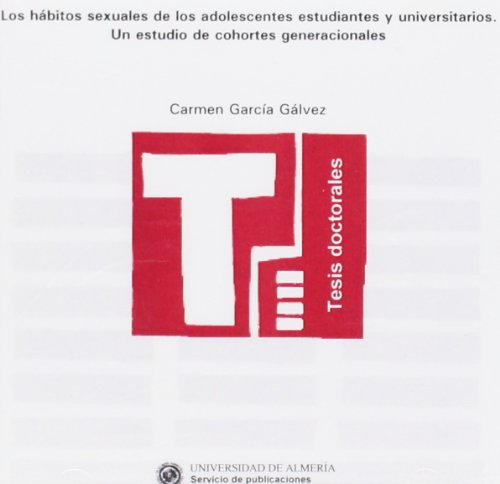 9788482407807: Los hábitos sexuales de los adolescentes estudiantes y universitarios. Un estudio de cohortes generacionales (Tesis Doctorales (Edición Electrónica))
