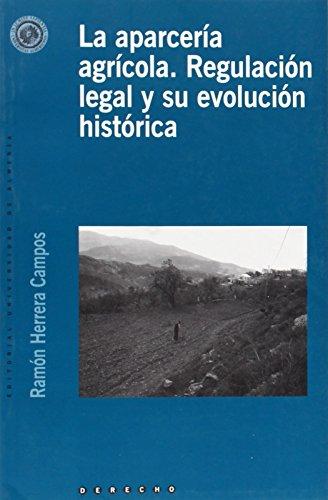 9788482408286: LA APARCERIA AGRICOLA. REGULACION LEGAL Y SU EVOLUCION HISTO