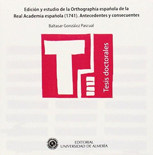 9788482409382: Edición y estudio de la Orthographía española de la real academia española (1741). Antecedentes y consecuentes (Tesis Doctorales (Edición Electrónica))
