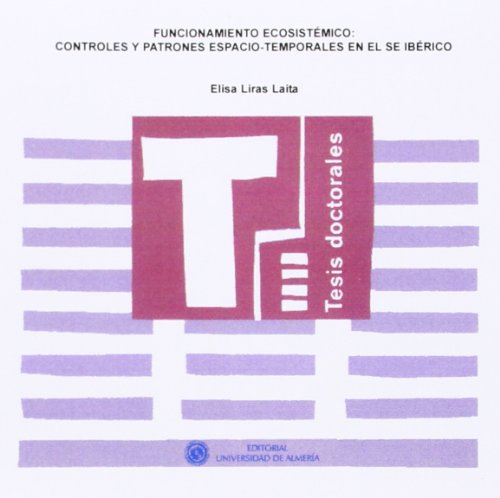 9788482409672: Funcionamiento ecosistémico: Controles y patrones espacio-temporales en el SE Ibérico (Tesis Doctorales (Edición Electrónica))