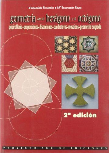 9788482543703: Geometria Con El Hexagono Y El Octagono (PAPIROFLEXIA-PROPORCIONES-DISECCIONES-CUADRATURAS-MOSAICOS-GEOMETRIA SAGRADA)