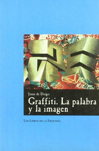 9788482550350: Graffiti, la palabra y la imagen: Un estudio de la expresión en las culturas urbanas en el fin del siglo XX (Papeles de ensayo) (Spanish Edition)