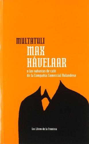 9788482550770: Max Hávelaar o las subastas de café de la Companía. Comercial Holandesa (Papeles literarios)