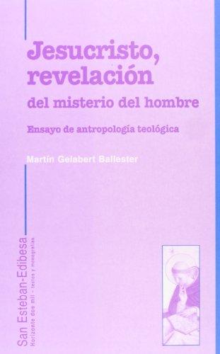 Jesucristo, revelación del misterio. Ensayo de antropología: Martín Gelabert Ballester