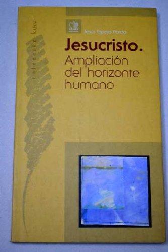 Jesucristo: ampliación del horizonte humano: Jesús Espeja Pardo