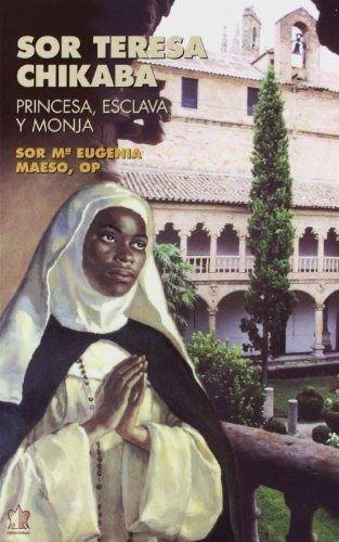 9788482601366: Sor Teresa Chikaba Princesa, Esclava Y Monja