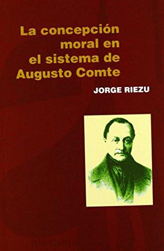 La concepción moral en el sistema de Augusto Comte: Jorge Riezu