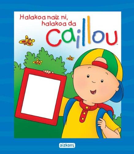 9788482635880: Halakoa naiz ni, halakoa da Caillou. Libro personalizado (Caillouren liburu bereziak)