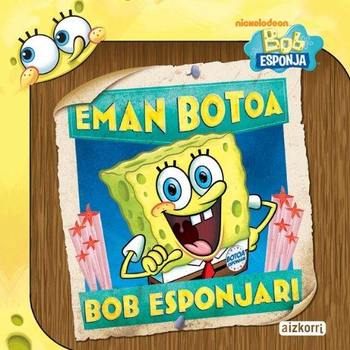 9788482635927: Eman botoa Bob Esponjari (Bob Esponja / Irakurgaiak)