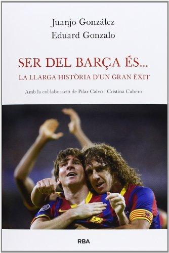 9788482642277: Ser del Barça és...: La llarga història d'un gran èxit (OTROS LA MAGRANA)