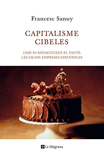 9788482645599: Capitalisme Cibeles: com es reparteixen el pastís les grans empreses espanyoles
