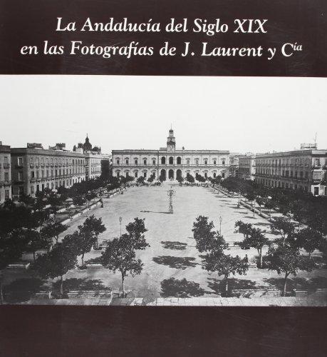 La Andalucía del siglo XIX en las fotografías de J. Laurent y Cía.: Cá...