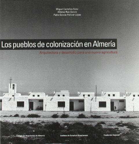 9788482664385: Pueblos de Colonizacion en Almeria, Los. Arquitectura y Desarro(Col.Historia,23) Llo para Una Nueva Agricultura.