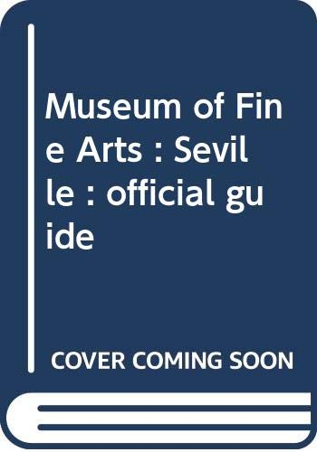 Museum of Fine Arts, Seville: Official Guide (Collection: Museums of Andalusia) (Volume 4): Junta ...