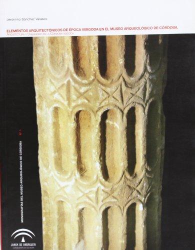 9788482665757: Elementos arquitectónicos de época visigoda en el Museo Arqueológico de Córdoba : arquitectura y urbanismo en le Córdoba visigoda