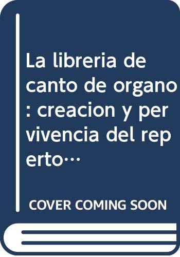 La Librer?a de Canto de ?rgano: Creaci?n y Pervivencia del Repertorio del Renacimiento En La ...