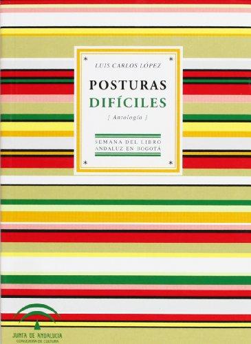 POSTURAS DIFICILES -ANTOLOGIA: LOPEZ, LUIS CARLOS