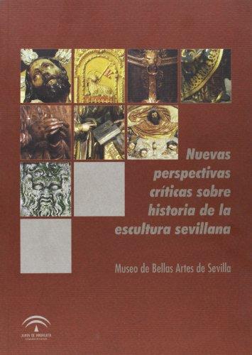 9788482667126: Nuevas perspectivas critica sobrela historia de la escultura sevillana