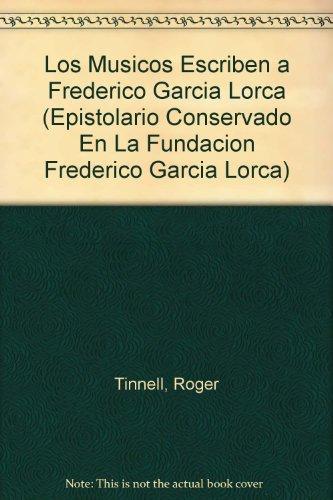 Los Musicos Escriben a Frederico Garcia Lorca (Epistolario Conservado En La Fundacion Frederico ...