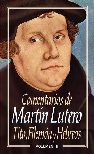 9788482670669: Comentarios de Martín Lutero III-Tito, Filemón y Hebreos (Spanish Edition)