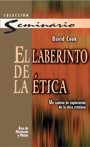 El laberinto de la ética (Coleccion Seminarios (Editorial Clie)) (Spanish Edition) (9788482672816) by David Cook