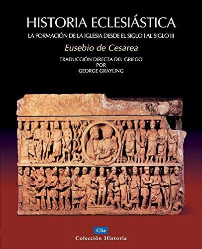 9788482674766: Historia eclesiástica: La formación de la Iglesia desde el siglo I hasta el siglo III (Coleccion Historia)