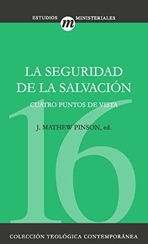 9788482674872: Seguridad De La Salvación, La. Cuatro Puntos De Vista: 16 (Coleccion Teologica Contemporanea: Estudios Ministeriales)