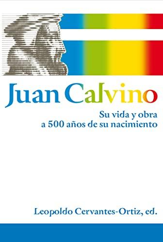 9788482675480: Juan Calvino: Su vida y obra a 500 años de su nacimiento (Spanish Edition)