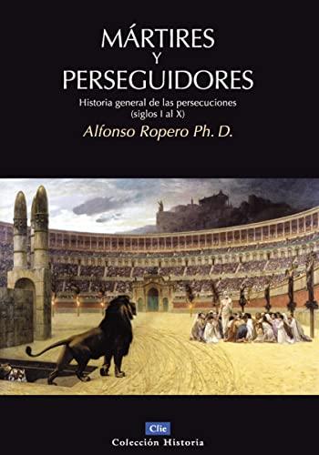 Martires y Perseguidores: Historia General de las Persecusiones (Siglos I-X) (Paperback): Alfonso ...