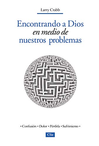 Encontrando a Dios en medio de nuestros problemas (Spanish Edition) (8482677322) by Larry Crabb