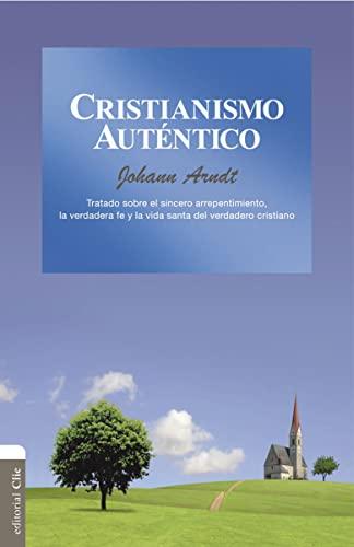 CRISTIANISMO AUTENTICO: TRATADO SOBRE EL SINCERO ARREPENTIMIENTO, LA VERDADERA FE Y LA VIDA SANTA ...
