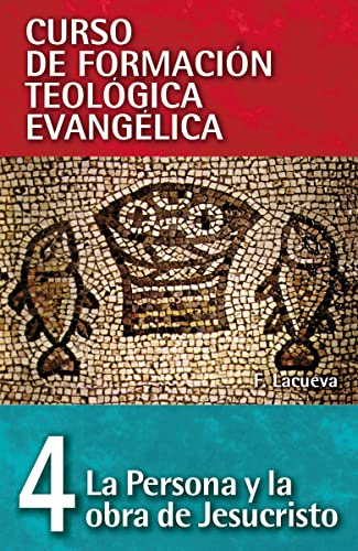 CFT 04 - La persona y la obra de Jesucristo (Curso de Formacion Teologica Evangelica) (Spanish ...