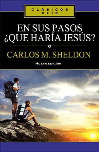 EN SUS PASOS, ¿QUÉ HARÍA JESÚS?: Carlos M. Sheldon