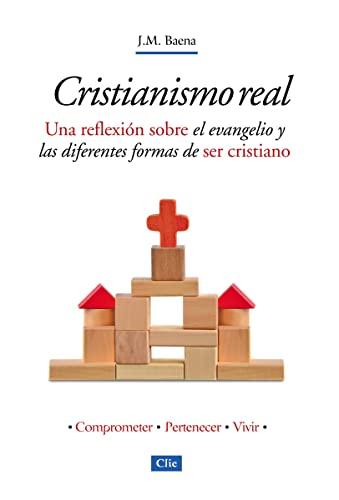 Cristianismo real: Una reflexión sobre el evangelio y las diferentes formas de ser cristiano (...