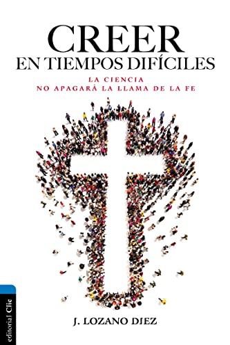 9788482679976: Creer en tiempos difíciles: La ciencia no apagará la llama de la fe (Spanish Edition)