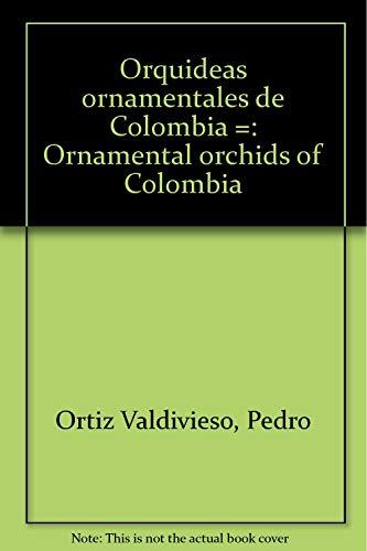 Orquideas ornamentales de Colombia =: Ornamental orchids of Colombia (English and Spanish Edition):...
