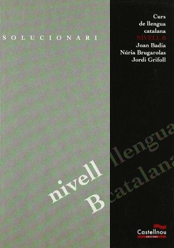 Curs de llengua catalana nivell B. Solucionari: Joan Badia i