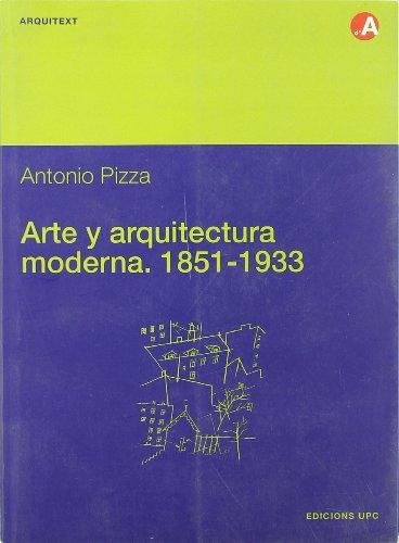 9788483012895: Arte y arquitectura moderna, 1851-1933: Del Crystal Palace de Joseph Paxton a la clausura de la Bauhaus (Arquitext) (Spanish Edition)