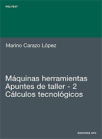 9788483016978: Máquinas herramientas. Apuntes de taller. 2. Cálculos tecnológicos: 137 (Politext)