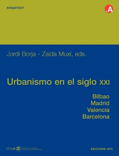 9788483017401: Urbanismo en el siglo XXI. Bilbao, Madrid, Valencia, Barcelona (Arquitext)