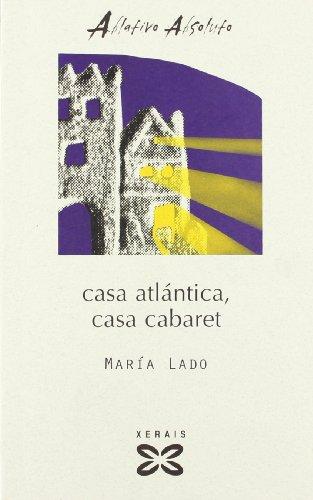 9788483026960: Casa Atlantica, Casa Cabaret / Atlantic House, House Cabaret (Edicion Literaria) (Galician Edition)