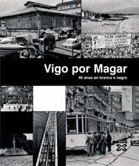 9788483029206: Vigo Por Magar / Vigo by Magar: 40 Anos En Branco E Negro (Grandes Obras) (Galician Edition)