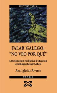 "9788483029398: Falar galego: "" no veo por qué "": Aproximación cualitativa á situación sociolingüística de Galicia (Obras De Referencia - Xerais Universitaria - Lingua E Literatura) (Galician Edition)"