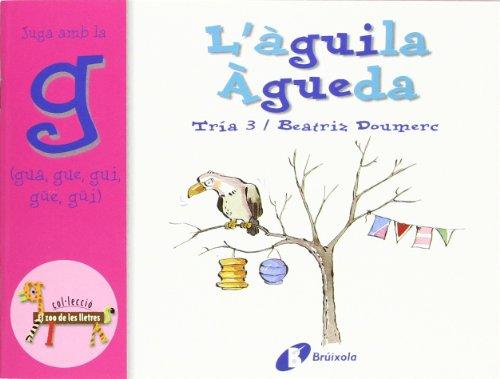 9788483041932: L'aguila Agueda: Juga Amb La G (Gua, Gue, Gui, Güe, Güi) (El Zoo De Les Lletres / Compass. Zoo Letters) (Catalan Edition)