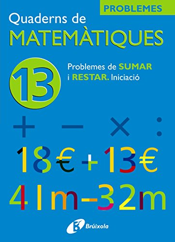 9788483042571: 13 Problemes de sumar i restar. Iniciació (Català - Material Complementari - Quaderns De Matemàtiques) - 9788483042571