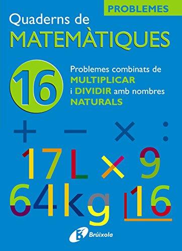 9788483045930: 16 Problemes combinats de multiplicar i dividir amb naturals (Català - Material Complementari - Quaderns De Matemàtiques) - 9788483045930