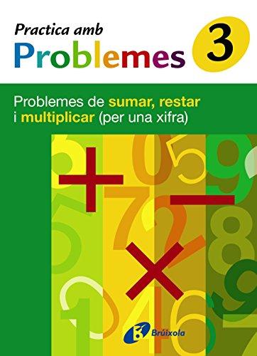 9788483046425: 3 Practica problemes de sumar, restar i multiplicar (1 xifra) (Català - Material Complementari - Practica Amb Problemes) - 9788483046425: Problemes de sumar, restar i multiplicar (per una xifra)