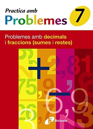 9788483046463: 7 Practica problemes amb decimals i fraccions (sumes i restes) (Català - Material Complementari - Practica Amb Problemes) - 9788483046463
