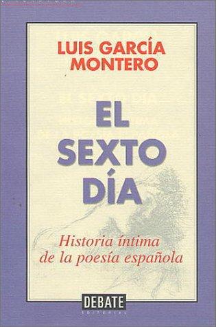 9788483062579: El sexto dia: historia intima de lapoesia española